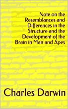Note on the Resemblances and Differences in the Structure and the Development of the Brain in Man and Apes (English Edition)