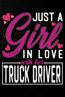 Just A Girl In Love With Her Truck driver: Cute Valentine's day or anniversary notebook for a girl whose boyfriend or husb...
