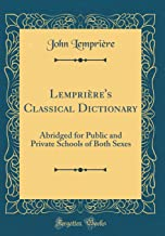 Lemprière's Classical Dictionary: Abridged for Public and Private Schools of Both Sexes (Classic Reprint)