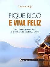FIQUE RICO E VIVA FELIZ. PLANEJAMENTO DE VIDA E INDEPENDÊNCIA FINANCEIRA (Portuguese Edition)