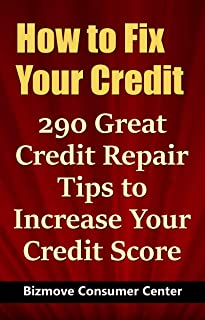 How to Fix Your Credit: 290 Great Credit Repair Tips to Increase Your Credit Score