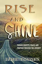 Rise and Shine: Finding Identity, Peace, and Purpose Through the Journey