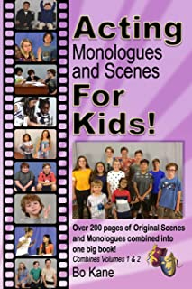 Acting Monologues and Scenes For Kids!: Over 200 pages of scenes and monologues for kids 6 to 13.