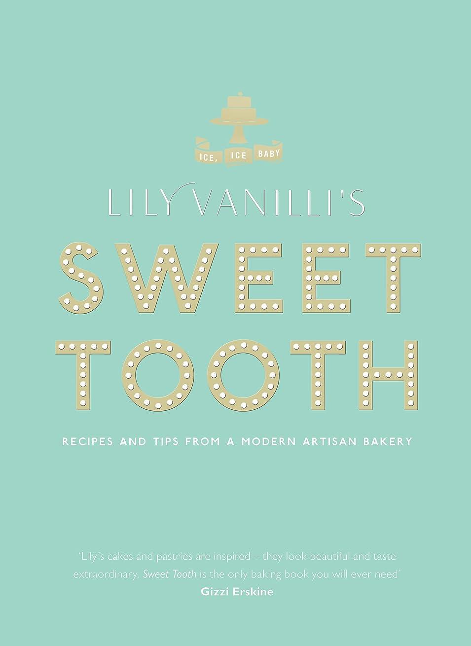 司令官怖がって死ぬ成人期Lily Vanilli's Sweet Tooth: Recipes and Tips from a Modern Artisan Bakery (English Edition)