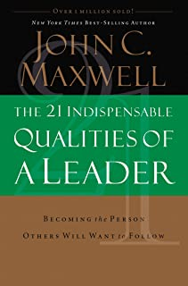 The 21 Indispensable Qualities of a Leader: Becoming the Person Others Will Want to Follow ITPE