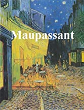 GUY DE MAUPASSANT: UNE VIE, BEL-AMI, PIERRE AND JEAN, AND STRONG AS DEATH PLUS 169 SHORT STORIES (ILLUSTRATED)