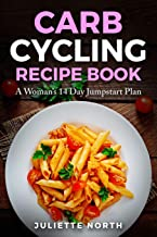 Carb Cycling Recipe Book: A Woman's 14 Day Jumpstart Plan