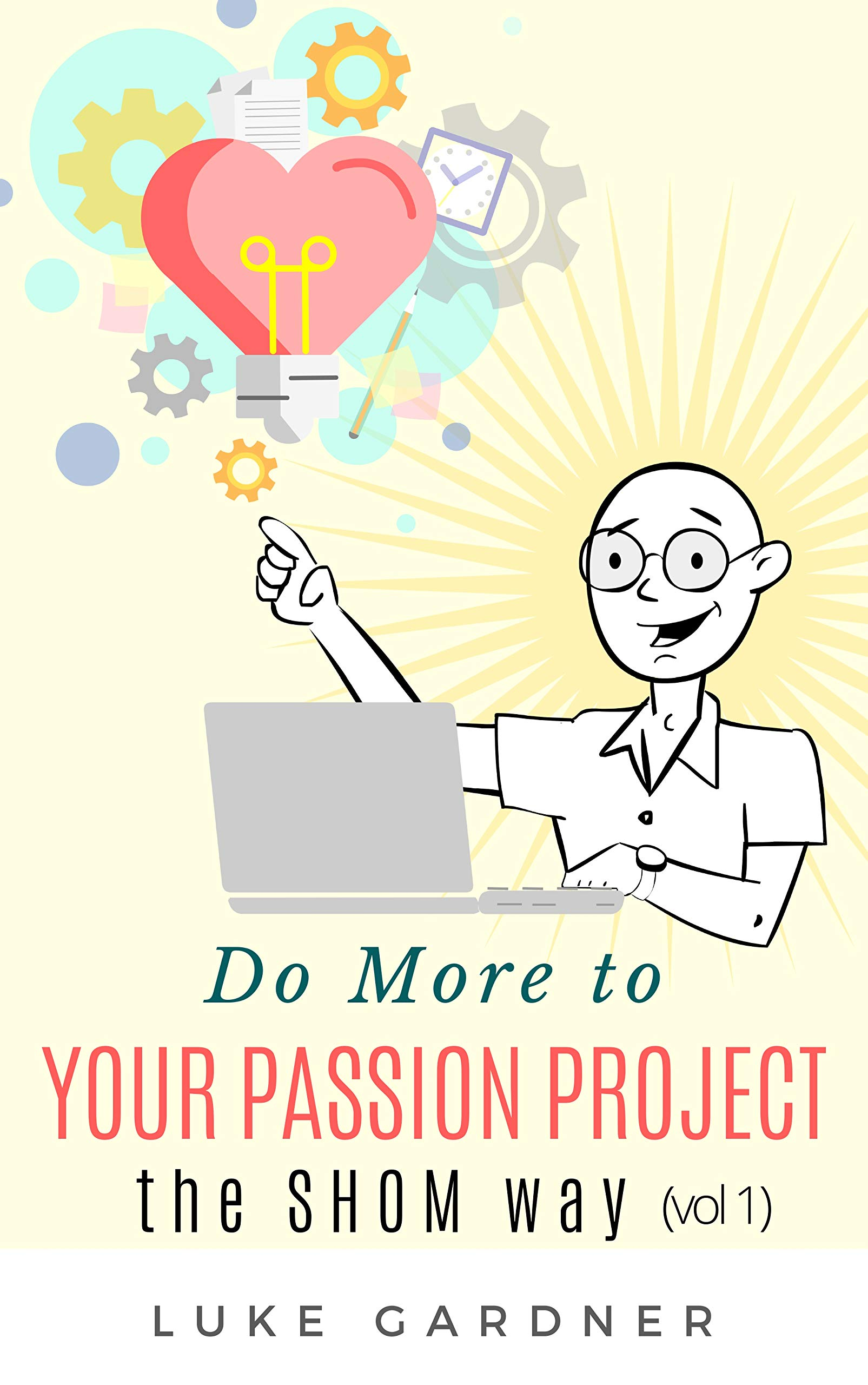 Do More To Your Passion Project: The SHOM Way (Vol Book 1)