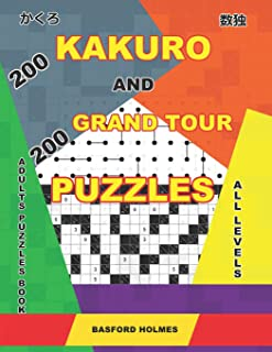 200 Kakuro and 200 Grand Tour puzzles. Adults puzzles book. All levels: Kakuro sudoku and easy - expert logic puzzles. (Kakuro and puzzles Grand Tour)