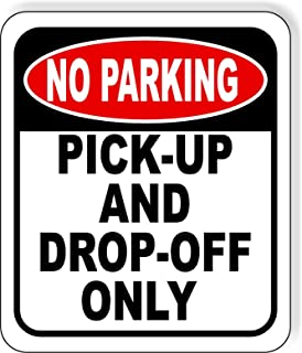 NO Parking Pick-Up and Drop-Off Only Aluminum Composite Outdoor Sign 20