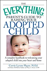 The Everything Parent's Guide to Raising Your Adopted Child: A complete handbook to welcoming your adopted child into your heart and home (Everything®) Kindle Edition