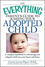 The Everything Parent's Guide to Raising Your Adopted Child: A complete handbook to welcoming your adopted child into your...