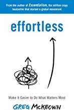 Effortless: Make It Easier to Do What Matters Most: The Instant New York Times Bestseller