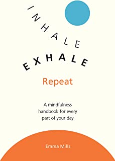 Inhale, Exhale, Repeat: A Mindfulness Handbook for Every Part of Your Day