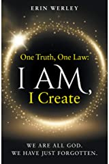 One Truth, One Law: I Am, I Create Kindle Edition