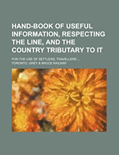 Hand-Book of Useful Information, Respecting the Line, and the Country Tributary to It; For the Use of Settlers, Travellers