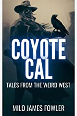 Coyote Cal - Tales from the Weird West Kindle Edition