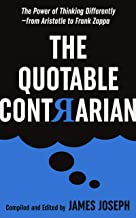 The Quotable Contrarian: The Power of Thinking Differently, Asking Questions, and Being Unconventional