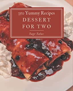 350 Yummy Dessert for Two Recipes: Best Yummy Dessert for Two Cookbook for Dummies