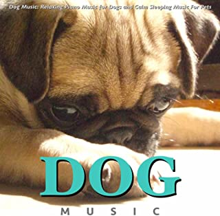 Dog Music: Relaxing Piano Music for Dogs and Calm Sleeping Music for Pets