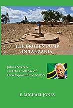 The Broken Pump in Tanzania: Julius Nyerere and the Collapse of Development Economics