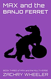 Max and the Banjo Ferret (Max and the Multiverse Book 3)