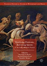 Knowing Demons, Knowing Spirits in the Early Modern Period (Palgrave Historical Studies in Witchcraft and Magic)