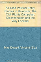 A Failed Political Entity. Studies in Unionism, The Civil Rights Campaign, Discrimination and the Way Forward.