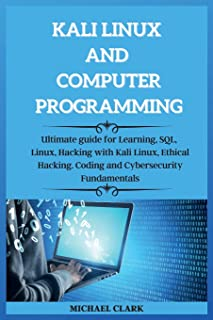 KALI LINUX AND computer PROGRAMMING: Ultimate guie for Learning, SQL, Linux, Hacking with Kali Linux, Ethical Hacking. Cod...