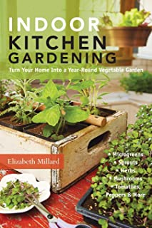 Indoor Kitchen Gardening: Turn Your Home Into a Year-round Vegetable Garden - Microgreens - Sprouts - Herbs - Mushrooms - ...
