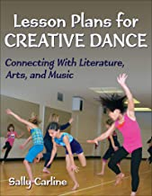 Lesson Plans for Creative Dance: Connecting With Literature, Arts, and Music
