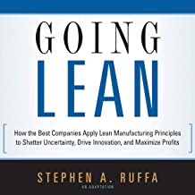 Going Lean: How the Best Companies Apply Lean Manufacturing Principles to Shatter Uncertainty, Drive Innovation, and Maxim...