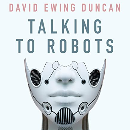Talking to Robots: A Brief Guide to Our Human Robot Futures