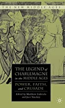 The Legend of Charlemagne in the Middle Ages: Power, Faith, and Crusade (The New Middle Ages)