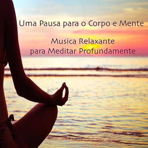 best price first look 100% genuine Uma Pausa para o Corpo e Mente: Musica Relaxante para ...