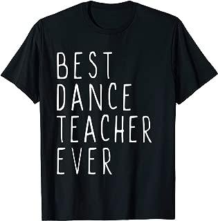 Best Dance Teacher Ever Cute Gift T-Shirt T-Shirt
