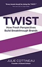 Twist: How Fresh Perspectives Build Breakthrough Brands