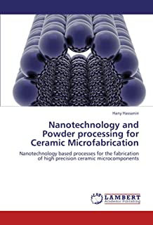 Nanotechnology and Powder processing for Ceramic Microfabrication: Nanotechnology based processes for the fabrication of high precision ceramic microcomponents