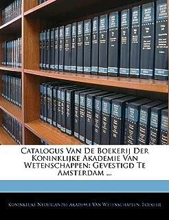 Catalogus Van de Boekerij Der Koninklijke Akademie Van Wetenschappen: Gevestigd Te Amsterdam ...