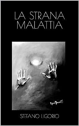 La Strana Malattia: Come prevenire, diagnosticare, e curare, lansia (ansia sociale, ansia generalizzata e ansia somatizzata) e la depressione (depressione maggiore e depressione cronica -distimia).