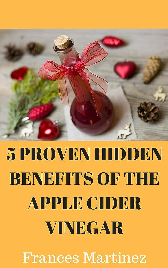 5 HIDDEN PROVEN BENEFITS OF THE APPLE CIDER VINEGAR (English Edition)