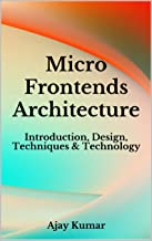 Micro Frontends Architecture: Introduction, Design, Techniques & Technology