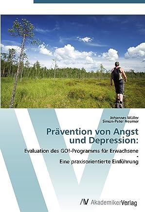 Praevention von Angst  und Depression:: Evaluation des GO!-Programms fuer Erwachsene  -  Eine praxisorientierte Einfuehrung