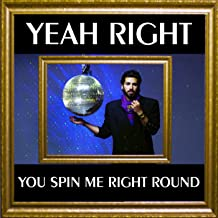 You Spin Me Right Round