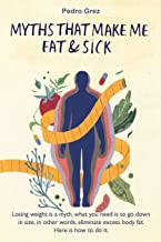 MythsThat Make Me Fat & Sick: Losing weight is a myth. What you need is to go downsizes, in other words, eliminate excess ...