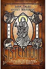 Sisterhood: Dark Tales and Secret Histories Kindle Edition