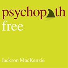 Psychopath Free: Expanded Edition: Recovering from Emotionally Abusive Relationships with Narcissists, Sociopaths & Other Toxic People