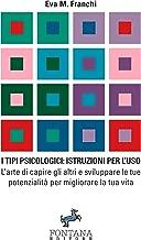 I Tipi psicologici: istruzioni per l'uso: L'arte di capire gli altri e sviluppare le tue potenzialità per migliorare la tua vita (I Saggi Vol. 4) (Italian Edition)