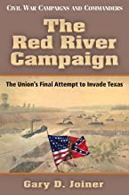 The Red River Campaign: The Union's Final Attempt to Invade Texas (Civil War Campaigns and Commanders Series)