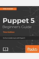 Puppet 5 Beginner's Guide - Third Edition: Go from newbie to pro with Puppet 5 Kindle Edition